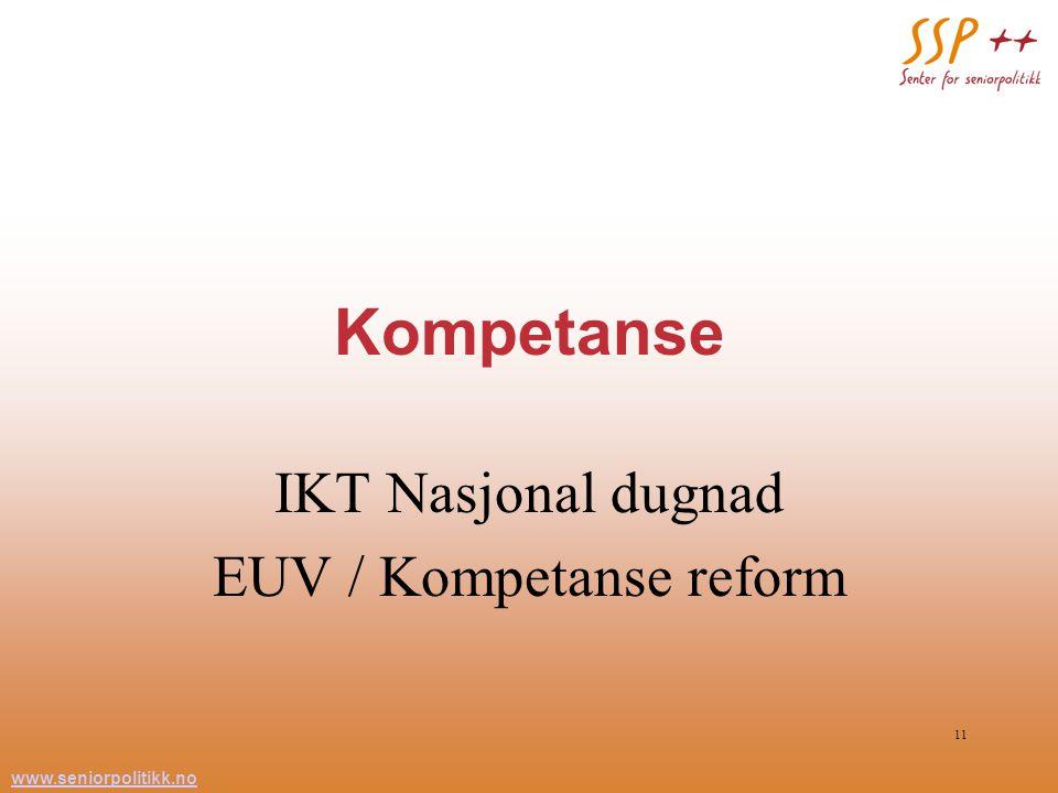 www.seniorpolitikk.no 11 Kompetanse IKT Nasjonal dugnad EUV / Kompetanse reform