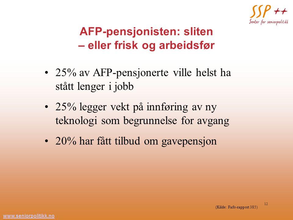 www.seniorpolitikk.no 12 AFP-pensjonisten: sliten – eller frisk og arbeidsfør 25% av AFP-pensjonerte ville helst ha stått lenger i jobb 25% legger vekt på innføring av ny teknologi som begrunnelse for avgang 20% har fått tilbud om gavepensjon (Kilde: Fafo-rapport 385)