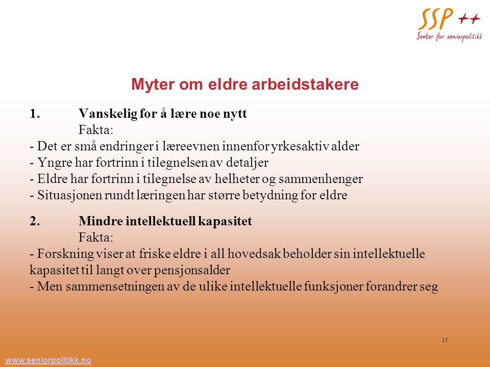 www.seniorpolitikk.no 15 Myter om eldre arbeidstakere 1.Vanskelig for å lære noe nytt Fakta: - Det er små endringer i læreevnen innenfor yrkesaktiv al
