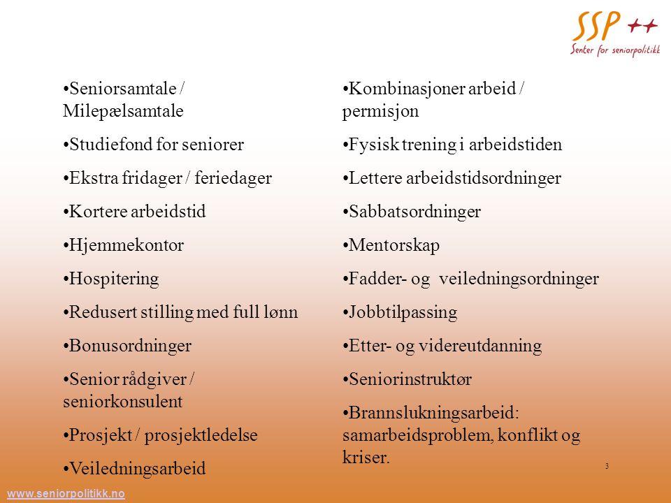 www.seniorpolitikk.no 3 Seniorsamtale / Milepælsamtale Studiefond for seniorer Ekstra fridager / feriedager Kortere arbeidstid Hjemmekontor Hospiterin