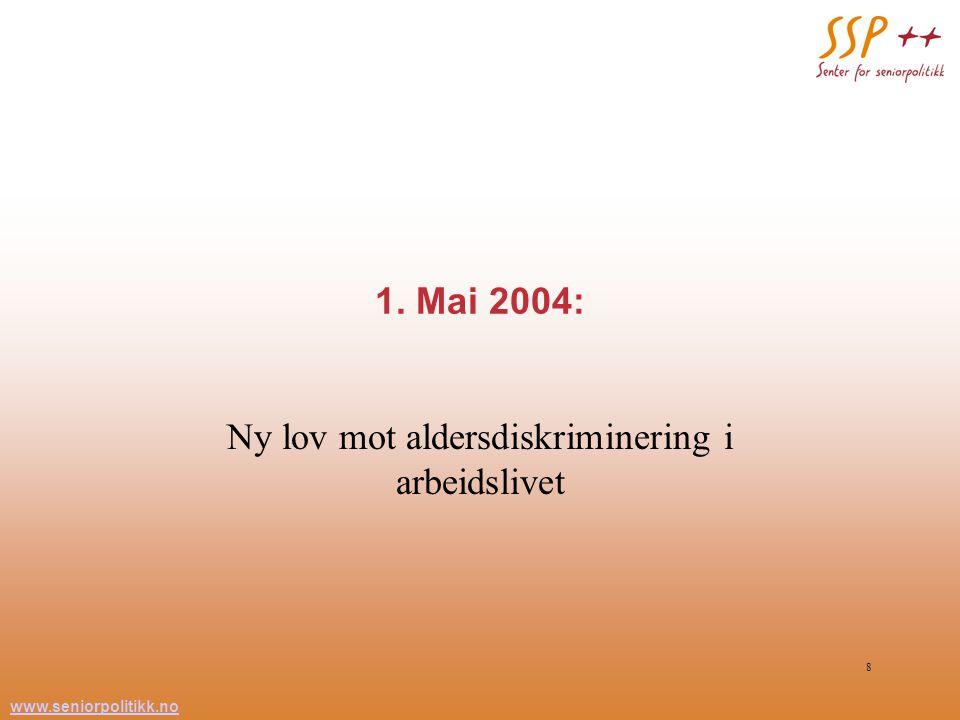 www.seniorpolitikk.no 8 1. Mai 2004: Ny lov mot aldersdiskriminering i arbeidslivet
