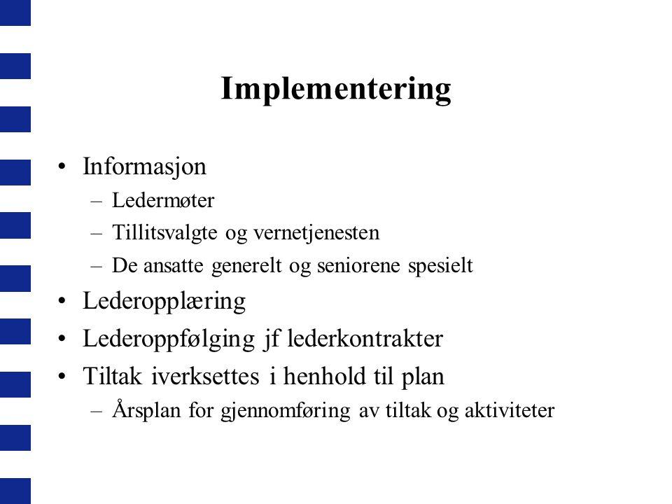 Implementering Informasjon –Ledermøter –Tillitsvalgte og vernetjenesten –De ansatte generelt og seniorene spesielt Lederopplæring Lederoppfølging jf l