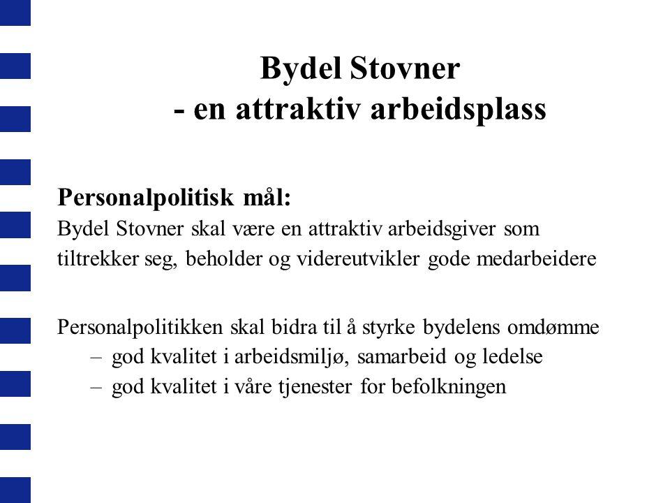 Bydel Stovner - en attraktiv arbeidsplass Personalpolitisk mål: Bydel Stovner skal være en attraktiv arbeidsgiver som tiltrekker seg, beholder og vide