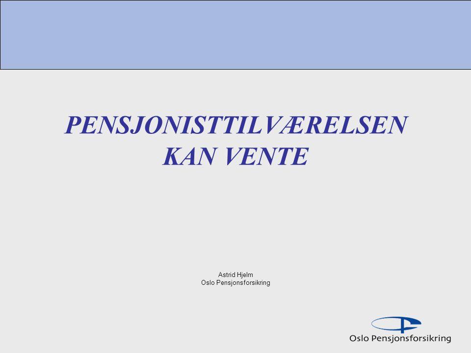 PENSJONISTTILVÆRELSEN KAN VENTE Astrid Hjelm Oslo Pensjonsforsikring