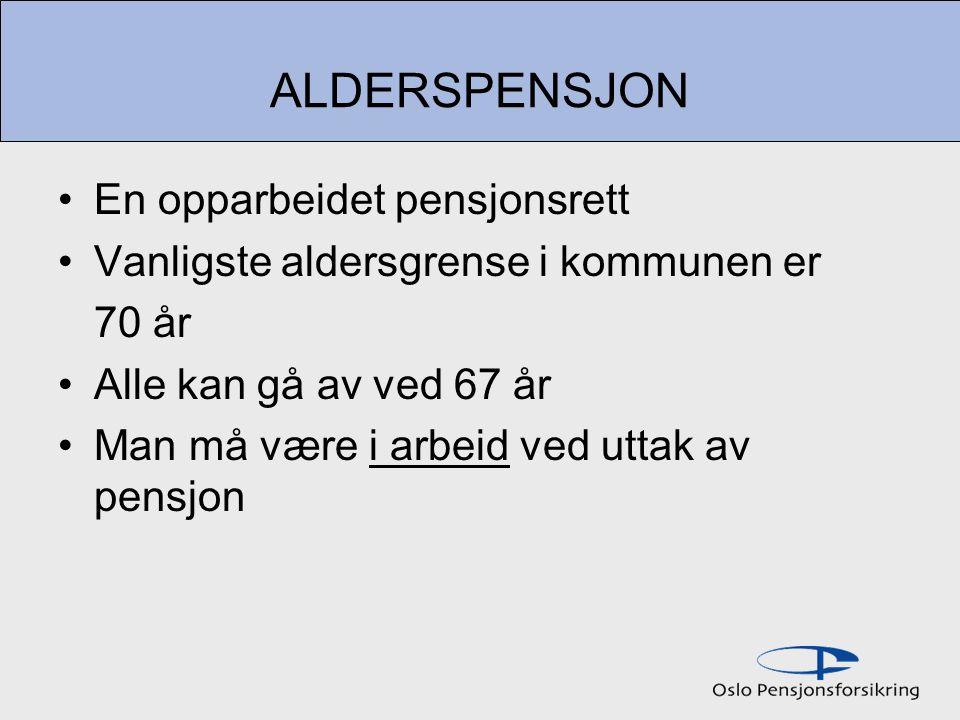 ALDERSPENSJON En opparbeidet pensjonsrett Vanligste aldersgrense i kommunen er 70 år Alle kan gå av ved 67 år Man må være i arbeid ved uttak av pensjon