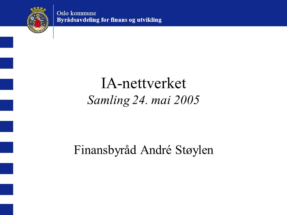Oslo kommune Byrådsavdeling for finans og utvikling IA-nettverket Samling 24.