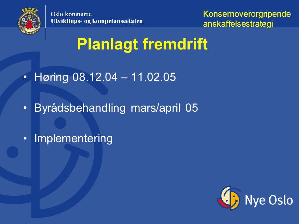 Oslo kommune Utviklings- og kompetanseetaten Høring 08.12.04 – 11.02.05 Byrådsbehandling mars/april 05 Implementering Konsernoverorgripende anskaffels