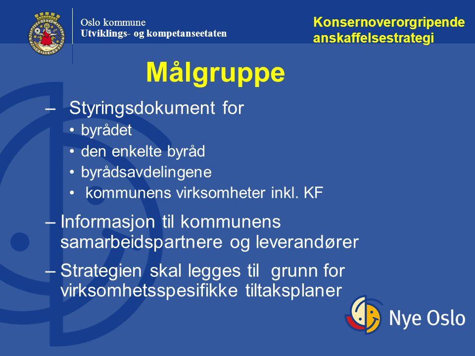Oslo kommune Utviklings- og kompetanseetaten Høring 08.12.04 – 11.02.05 Byrådsbehandling mars/april 05 Implementering Konsernoverorgripende anskaffelsestrategi Planlagt fremdrift