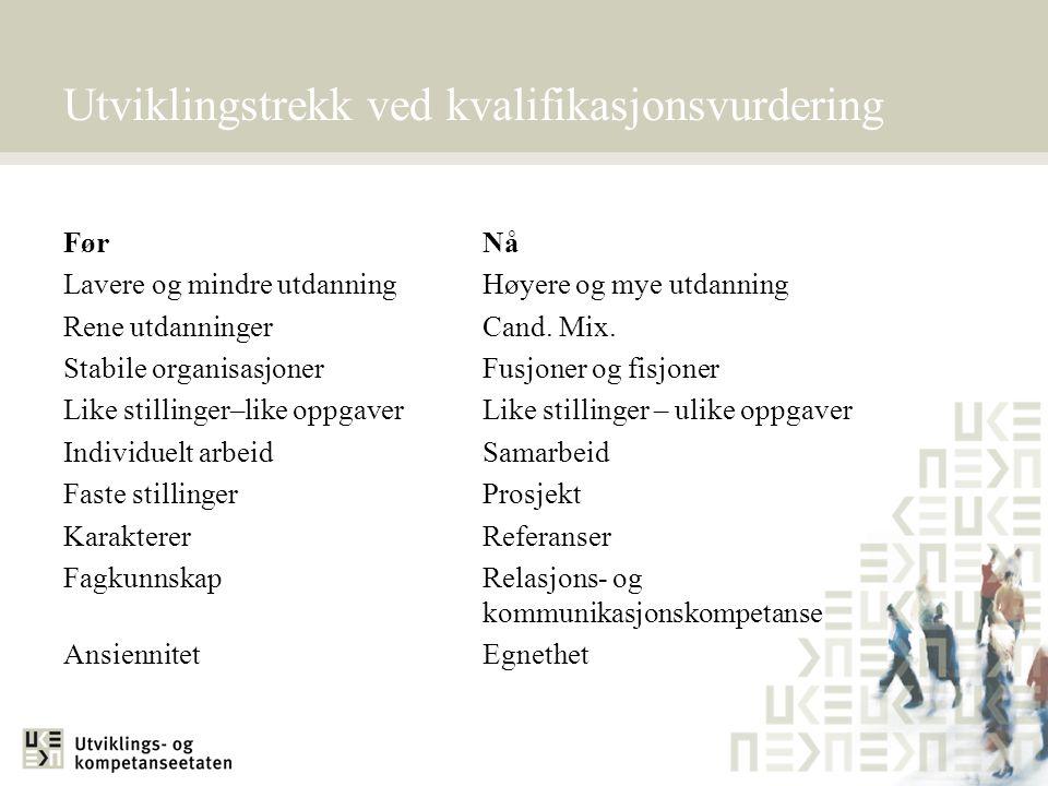 Utviklingstrekk ved kvalifikasjonsvurdering FørNå Lavere og mindre utdanningHøyere og mye utdanning Rene utdanningerCand. Mix. Stabile organisasjonerF