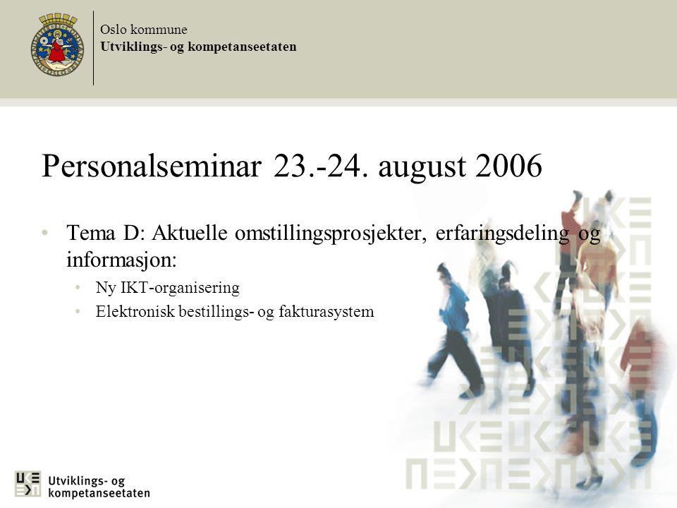 Tema D: Aktuelle omstillingsprosjekter, erfaringsdeling og informasjon: Ny IKT-organisering Elektronisk bestillings- og fakturasystem Oslo kommune Utviklings- og kompetanseetaten Personalseminar 23.-24.