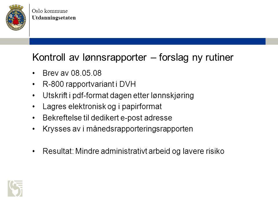 Oslo kommune Utdanningsetaten Kontroll av lønnsrapporter – forslag ny rutiner Brev av 08.05.08 R-800 rapportvariant i DVH Utskrift i pdf-format dagen
