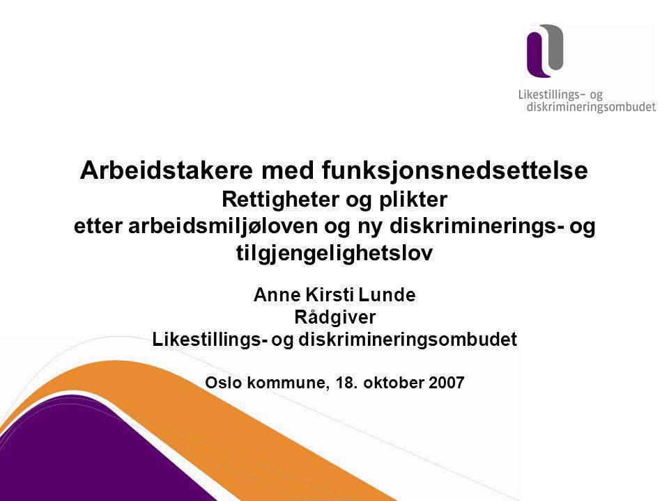 Arbeidstakere med funksjonsnedsettelse Rettigheter og plikter etter arbeidsmiljøloven og ny diskriminerings- og tilgjengelighetslov Anne Kirsti Lunde