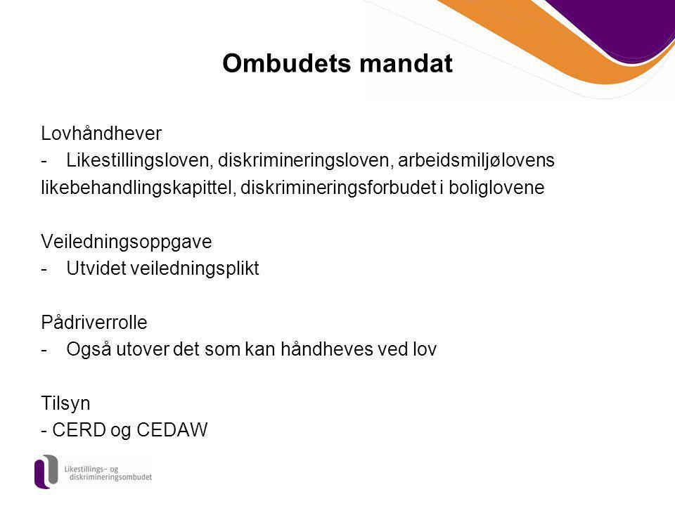 Ombudets mandat Lovhåndhever -Likestillingsloven, diskrimineringsloven, arbeidsmiljølovens likebehandlingskapittel, diskrimineringsforbudet i boliglov