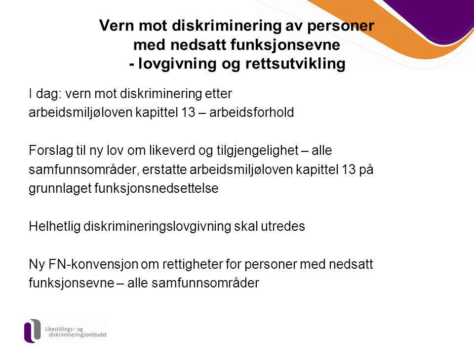 Vern mot diskriminering av personer med nedsatt funksjonsevne - lovgivning og rettsutvikling I dag: vern mot diskriminering etter arbeidsmiljøloven ka