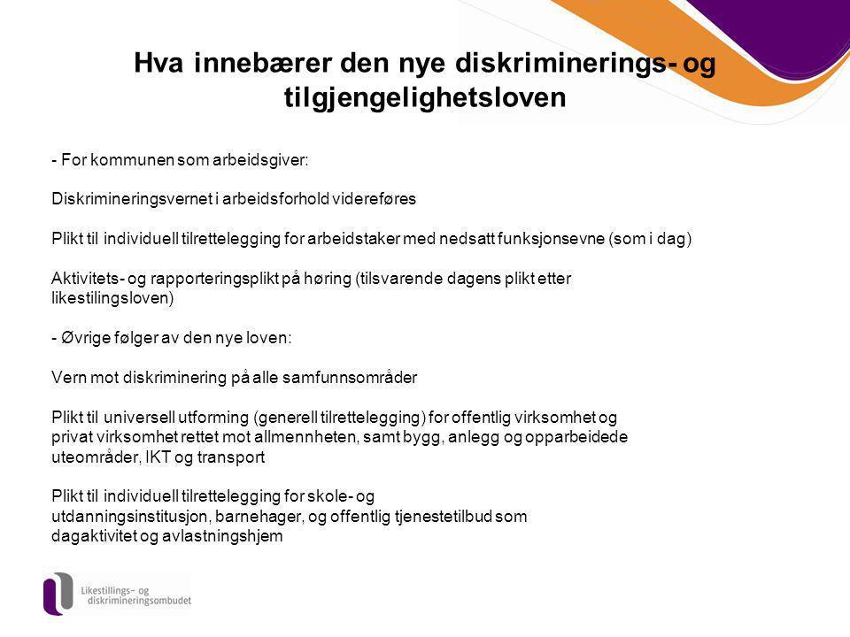 Hva innebærer den nye diskriminerings- og tilgjengelighetsloven - For kommunen som arbeidsgiver: Diskrimineringsvernet i arbeidsforhold videreføres Pl