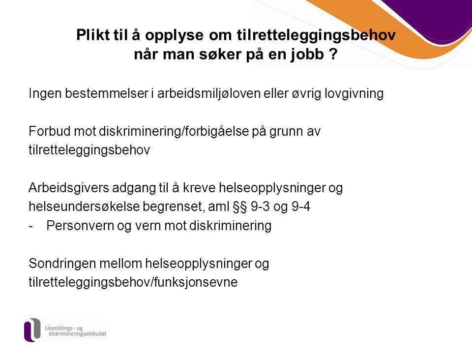Plikt til å opplyse om tilretteleggingsbehov når man søker på en jobb ? Ingen bestemmelser i arbeidsmiljøloven eller øvrig lovgivning Forbud mot diskr