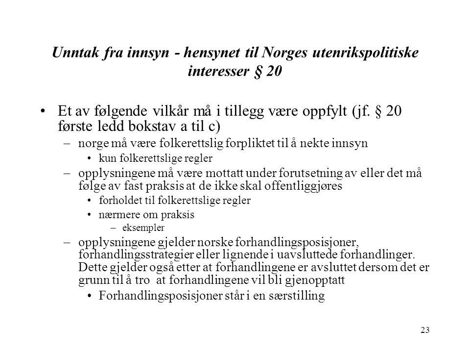 23 Unntak fra innsyn - hensynet til Norges utenrikspolitiske interesser § 20 Et av følgende vilkår må i tillegg være oppfylt (jf.