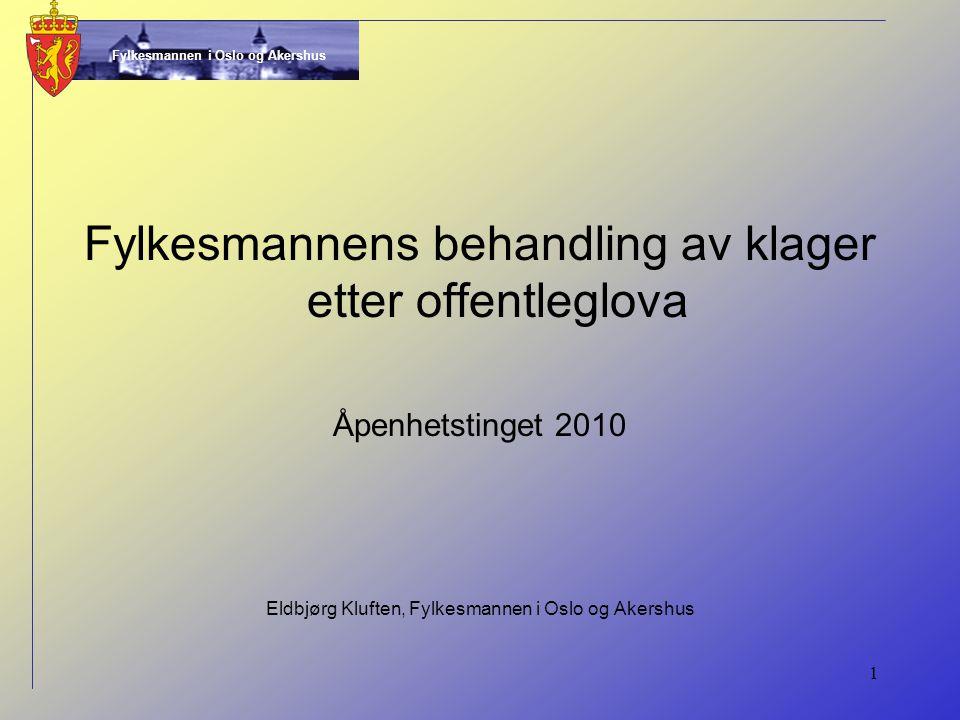 Fylkesmannen i Oslo og Akershus 1 Fylkesmannens behandling av klager etter offentleglova Åpenhetstinget 2010 Eldbjørg Kluften, Fylkesmannen i Oslo og Akershus