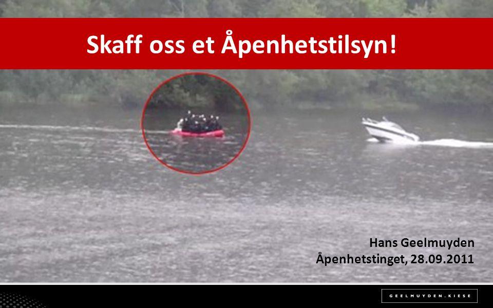 Skaff oss et Åpenhetstilsyn! Hans Geelmuyden Åpenhetstinget, 28.09.2011