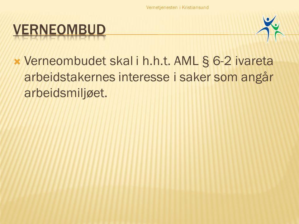  Verneombudet skal i h.h.t. AML § 6-2 ivareta arbeidstakernes interesse i saker som angår arbeidsmiljøet. Vernetjenesten i Kristiansund
