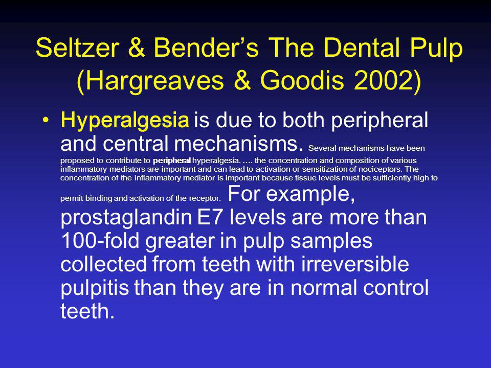 Seltzer & Bender's The Dental Pulp (Hargreaves & Goodis 2002) Hyperalgesia is due to both peripheral and central mechanisms. Several mechanisms have b