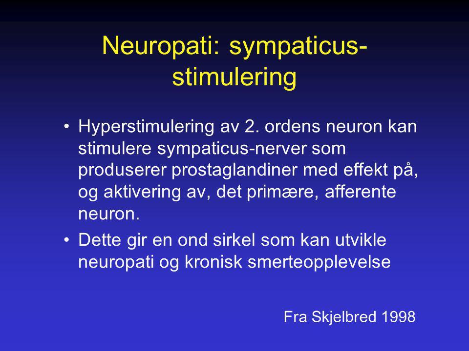 Neuropati: sympaticus- stimulering Hyperstimulering av 2. ordens neuron kan stimulere sympaticus-nerver som produserer prostaglandiner med effekt på,