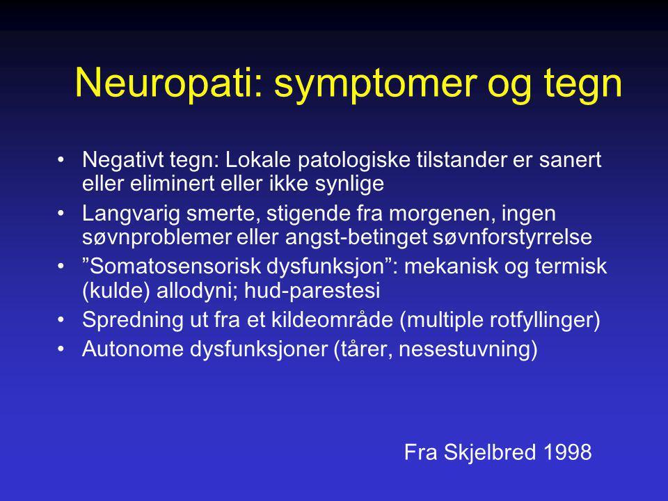 Neuropati: symptomer og tegn Negativt tegn: Lokale patologiske tilstander er sanert eller eliminert eller ikke synlige Langvarig smerte, stigende fra
