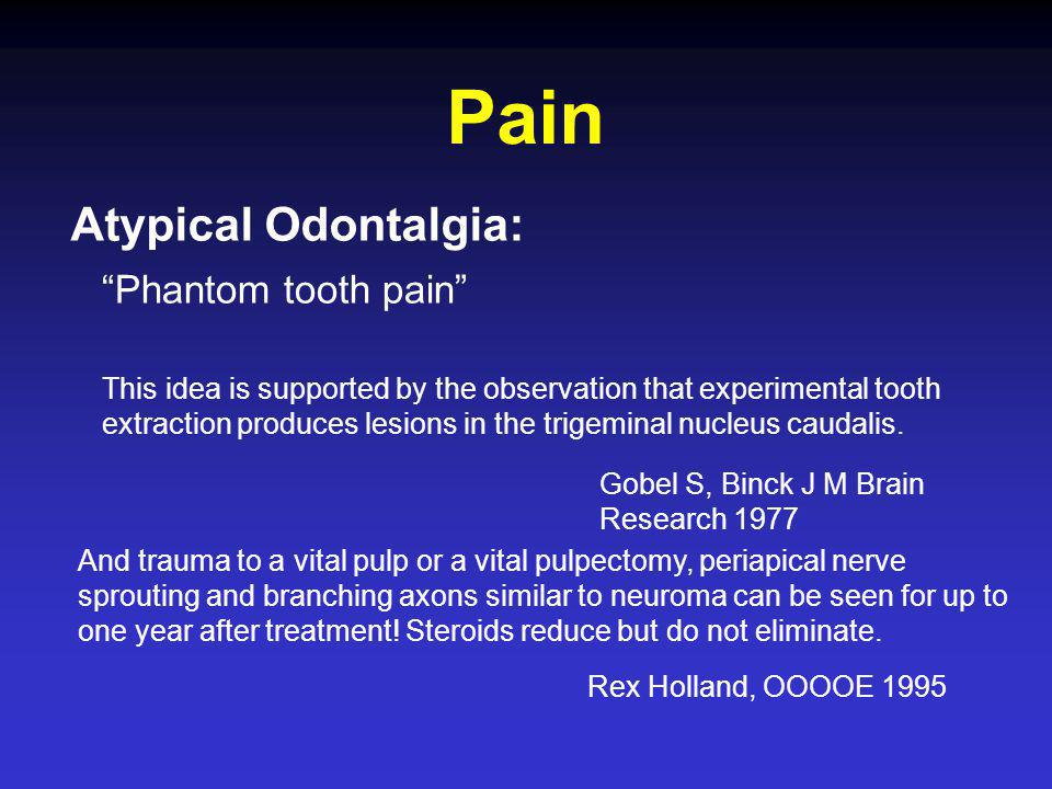 "Atypical Odontalgia: ""Phantom tooth pain"" This idea is supported by the observation that experimental tooth extraction produces lesions in the trigemi"