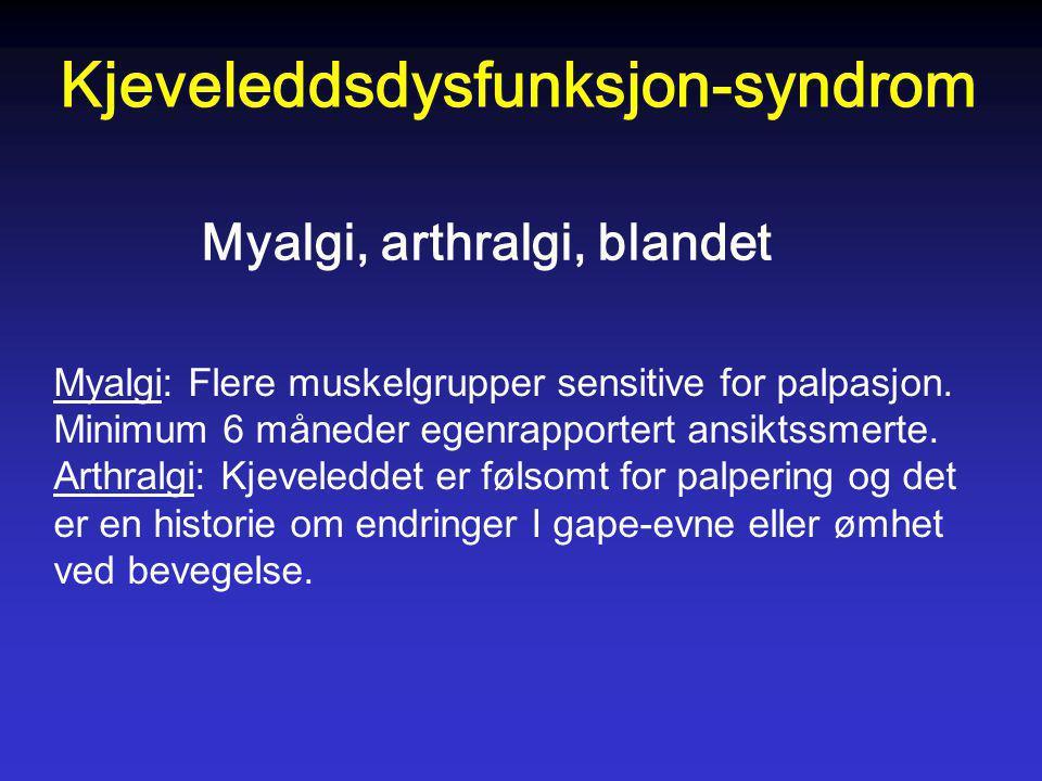 Myalgi: Flere muskelgrupper sensitive for palpasjon. Minimum 6 måneder egenrapportert ansiktssmerte. Arthralgi: Kjeveleddet er følsomt for palpering o