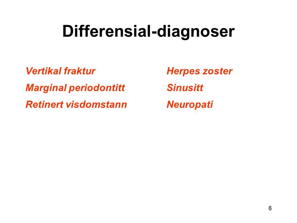 6 Differensial-diagnoser Vertikal fraktur Marginal periodontitt Retinert visdomstann Herpes zoster Sinusitt Neuropati