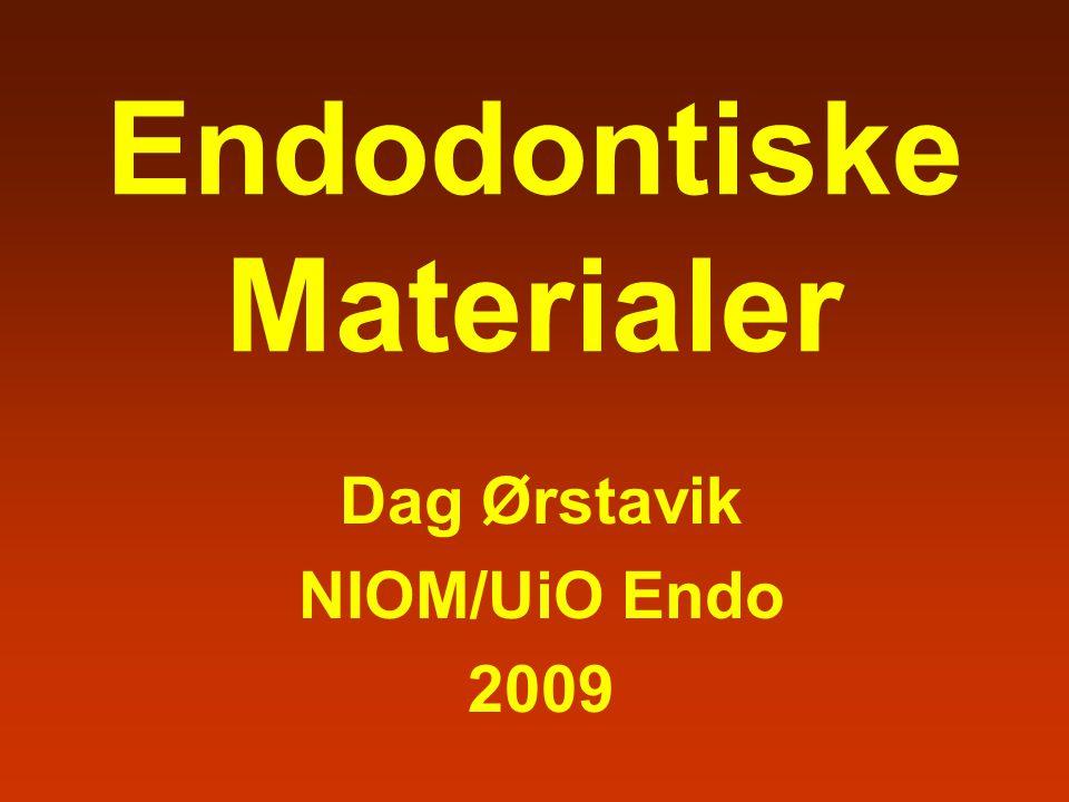 Endodontiske Materialer Dag Ørstavik NIOM/UiO Endo 2009