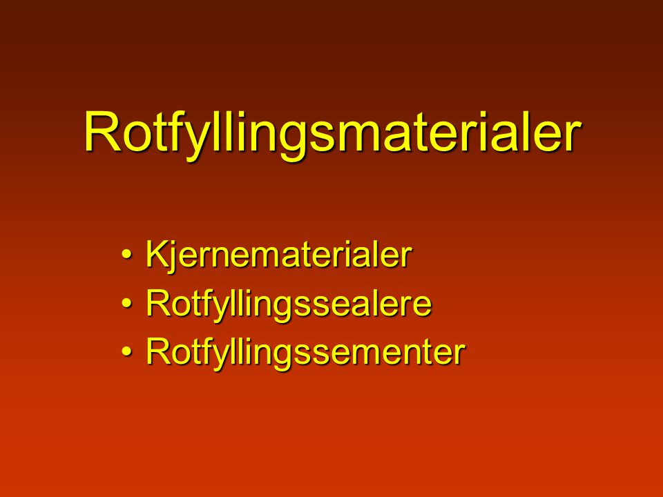 Rotfyllingsmaterialer KjernematerialerKjernematerialer RotfyllingssealereRotfyllingssealere RotfyllingssementerRotfyllingssementer