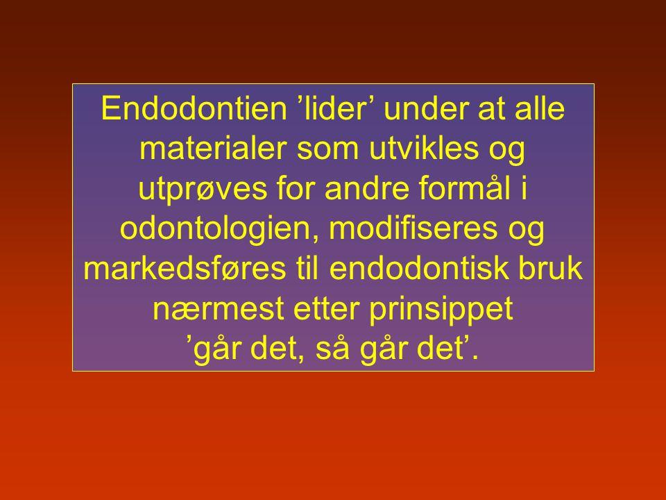 Endodontien 'lider' under at alle materialer som utvikles og utprøves for andre formål i odontologien, modifiseres og markedsføres til endodontisk bru