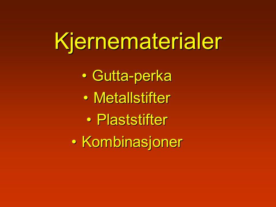 Kjernematerialer Gutta-perkaGutta-perka MetallstifterMetallstifter PlaststifterPlaststifter KombinasjonerKombinasjoner