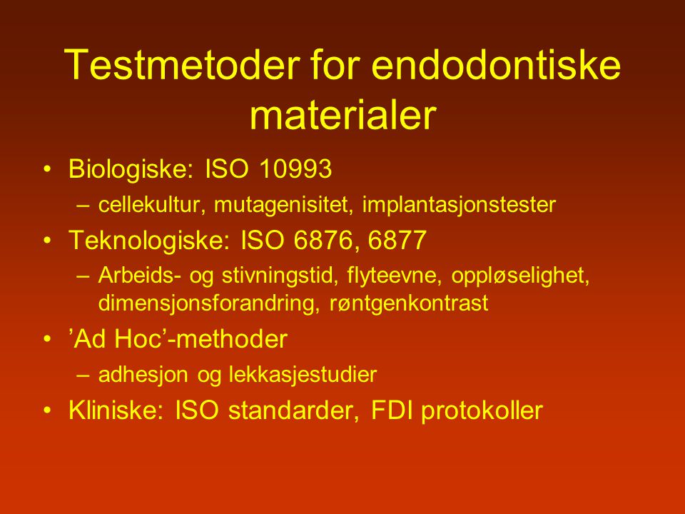 Testmetoder for endodontiske materialer Biologiske: ISO 10993 –cellekultur, mutagenisitet, implantasjonstester Teknologiske: ISO 6876, 6877 –Arbeids-