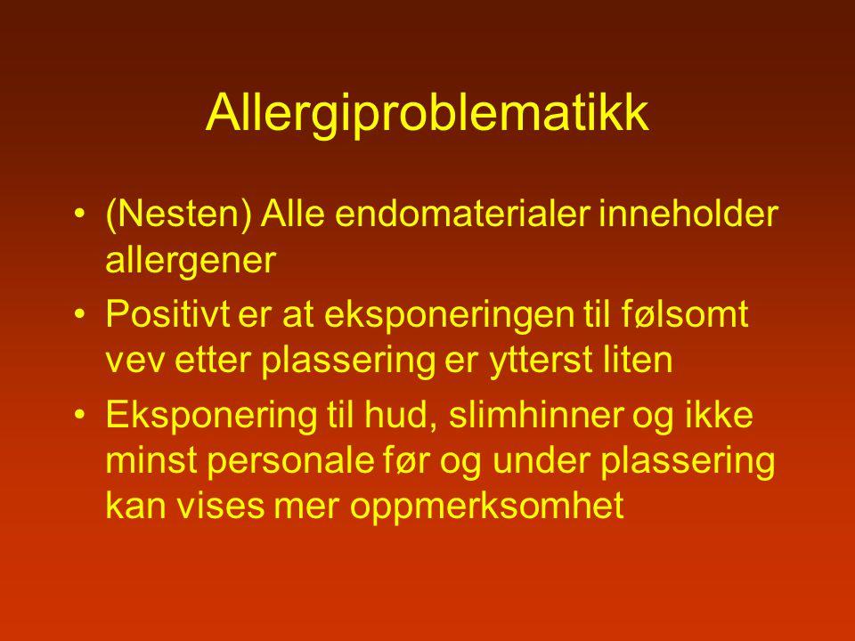 Allergiproblematikk (Nesten) Alle endomaterialer inneholder allergener Positivt er at eksponeringen til følsomt vev etter plassering er ytterst liten