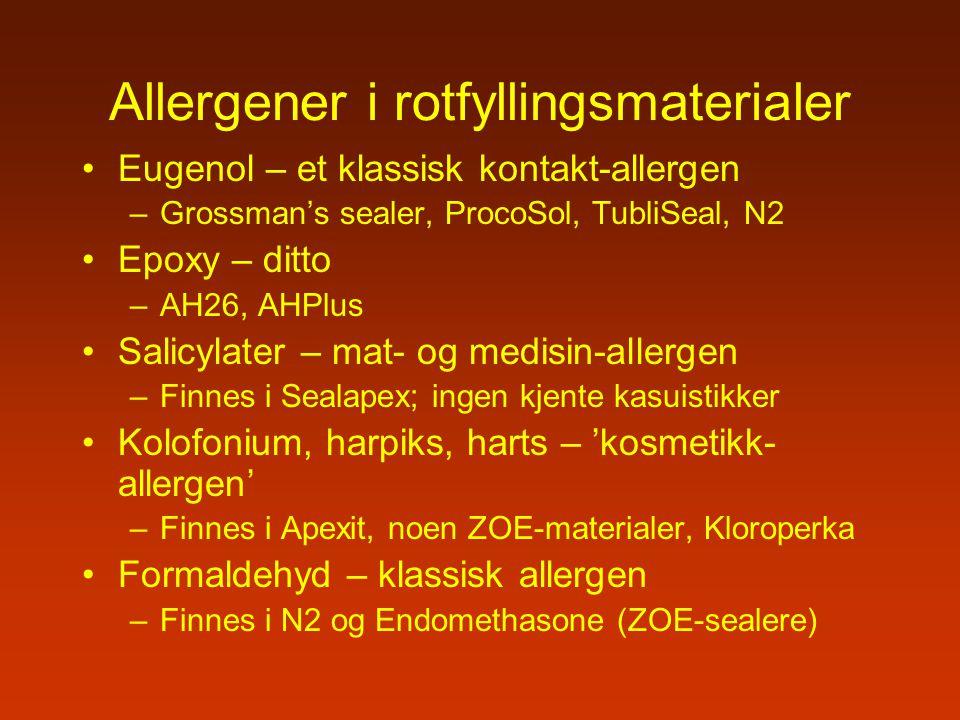 Allergener i rotfyllingsmaterialer Eugenol – et klassisk kontakt-allergen –Grossman's sealer, ProcoSol, TubliSeal, N2 Epoxy – ditto –AH26, AHPlus Sali