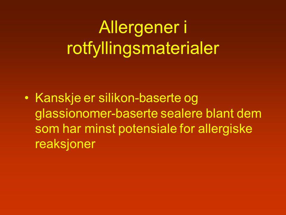Allergener i rotfyllingsmaterialer Kanskje er silikon-baserte og glassionomer-baserte sealere blant dem som har minst potensiale for allergiske reaksj