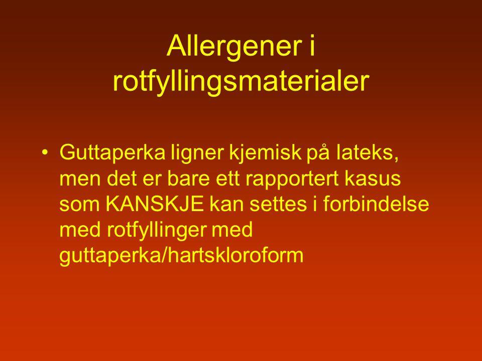 Allergener i rotfyllingsmaterialer Guttaperka ligner kjemisk på lateks, men det er bare ett rapportert kasus som KANSKJE kan settes i forbindelse med