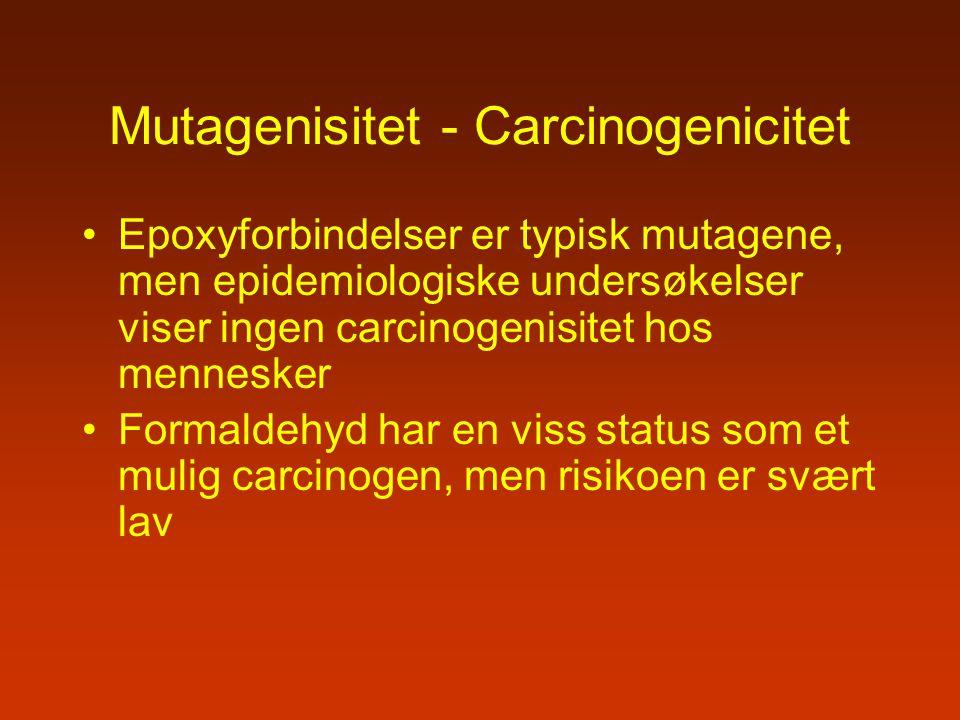 Mutagenisitet - Carcinogenicitet Epoxyforbindelser er typisk mutagene, men epidemiologiske undersøkelser viser ingen carcinogenisitet hos mennesker Fo