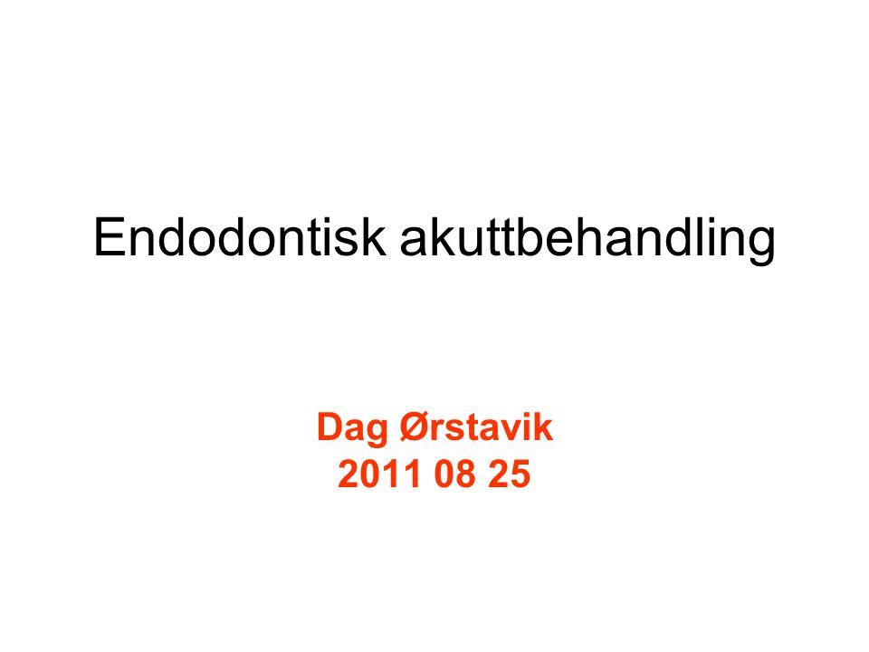 Endodontisk akuttbehandling Dag Ørstavik 2011 08 25