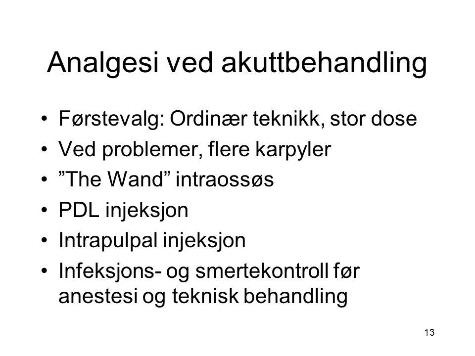 """13 Analgesi ved akuttbehandling Førstevalg: Ordinær teknikk, stor dose Ved problemer, flere karpyler """"The Wand"""" intraossøs PDL injeksjon Intrapulpal i"""
