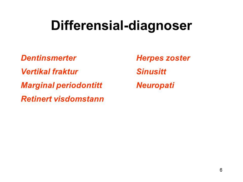 6 Differensial-diagnoser Dentinsmerter Vertikal fraktur Marginal periodontitt Retinert visdomstann Herpes zoster Sinusitt Neuropati