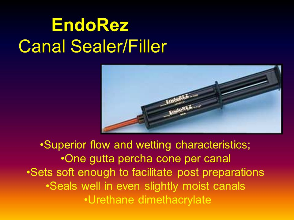 EndoRez Canal Sealer/Filler Superior flow and wetting characteristics; One gutta percha cone per canal Sets soft enough to facilitate post preparation