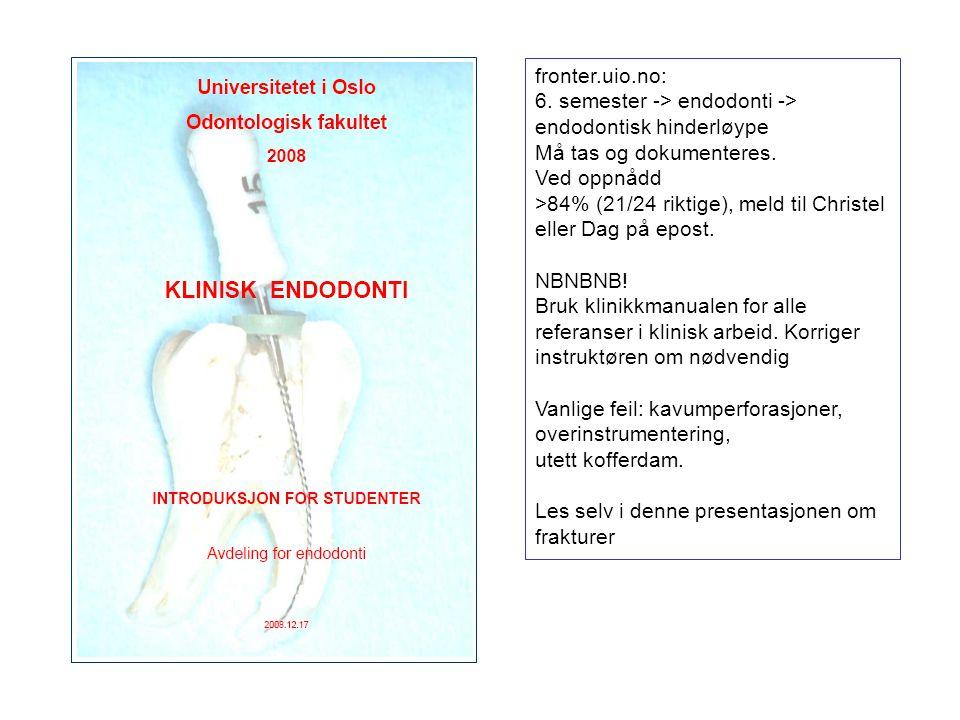 fronter.uio.no: 6.semester -> endodonti -> endodontisk hinderløype Må tas og dokumenteres.