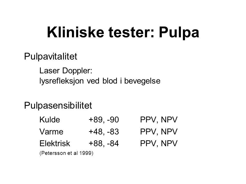 Kliniske tester: Pulpa Pulpavitalitet Laser Doppler: lysrefleksjon ved blod i bevegelse Pulpasensibilitet Kulde+89, -90 PPV, NPV Varme+48, -83 PPV, NPV Elektrisk+88, -84 PPV, NPV (Petersson et al 1999)