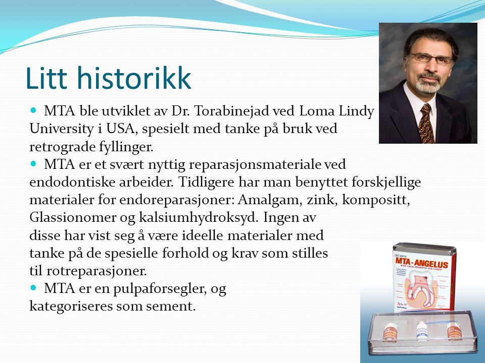 Litt historikk MTA ble utviklet av Dr. Torabinejad ved Loma Lindy University i USA, spesielt med tanke på bruk ved retrograde fyllinger. MTA er et svæ