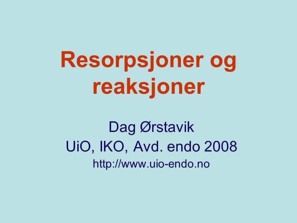Resorpsjoner og reaksjoner Dag Ørstavik UiO, IKO, Avd. endo 2008 http://www.uio-endo.no