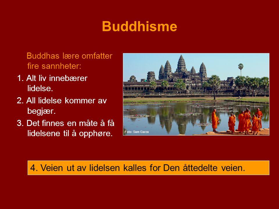 Buddhisme Buddhas lære omfatter fire sannheter: 1. Alt liv innebærer lidelse. 2. All lidelse kommer av begjær. 3. Det finnes en måte å få lidelsene ti