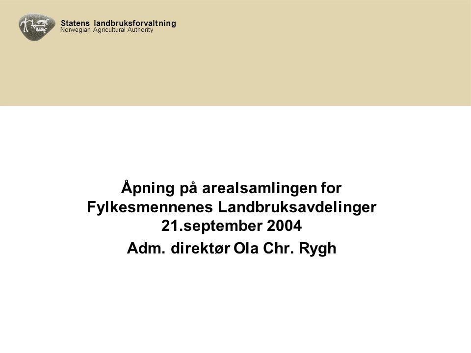 Statens landbruksforvaltning Norwegian Agricultural Authority Åpning på arealsamlingen for Fylkesmennenes Landbruksavdelinger 21.september 2004 Adm.
